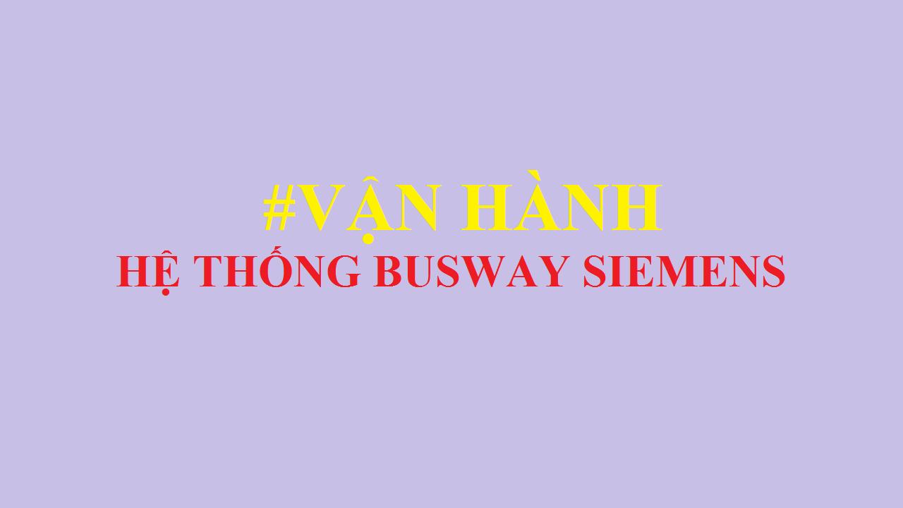 Vận hành hệ thống Busway Siemens